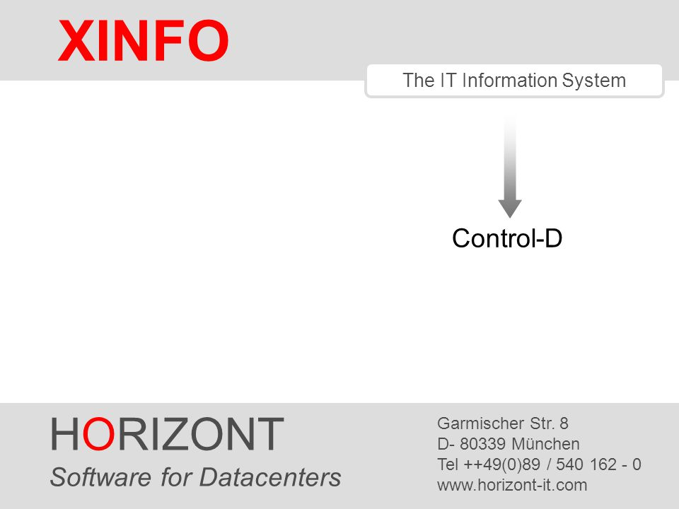 HORIZONT 1 XINFO ® The IT Information System Control-D HORIZONT Software for Datacenters Garmischer Str. 8 D- 80339 München Tel ++49(0)89 / 540 162 -