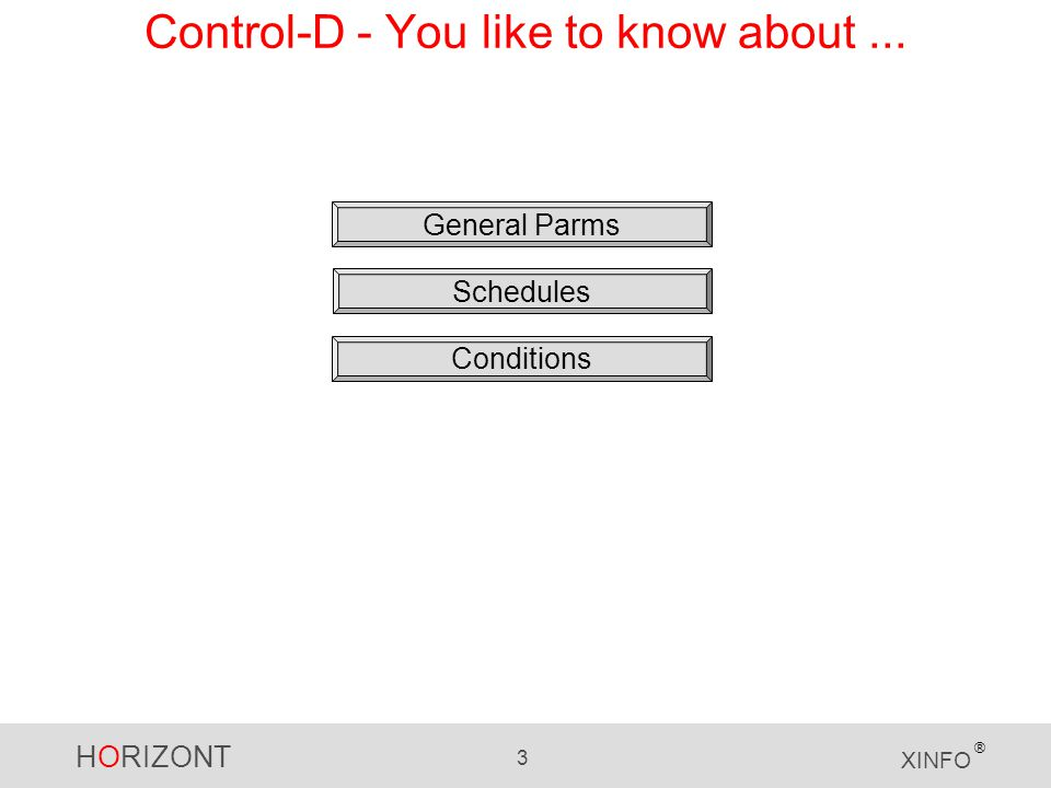 HORIZONT 3 XINFO ® Control-D - You like to know about... General Parms Schedules Conditions
