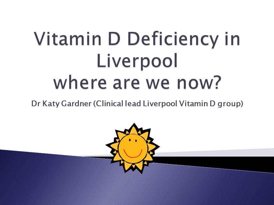 Dr Katy Gardner (Clinical lead Liverpool Vitamin D group)
