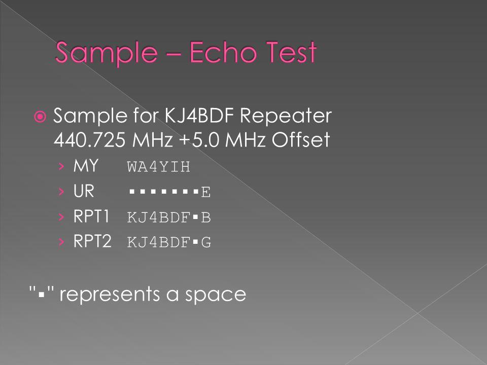 Sample for KJ4BDF Repeater 440.725 MHz +5.0 MHz Offset › MY WA4YIH › UR ▪▪▪▪▪▪▪E › RPT1 KJ4BDF▪B › RPT2 KJ4BDF▪G ▪ represents a space