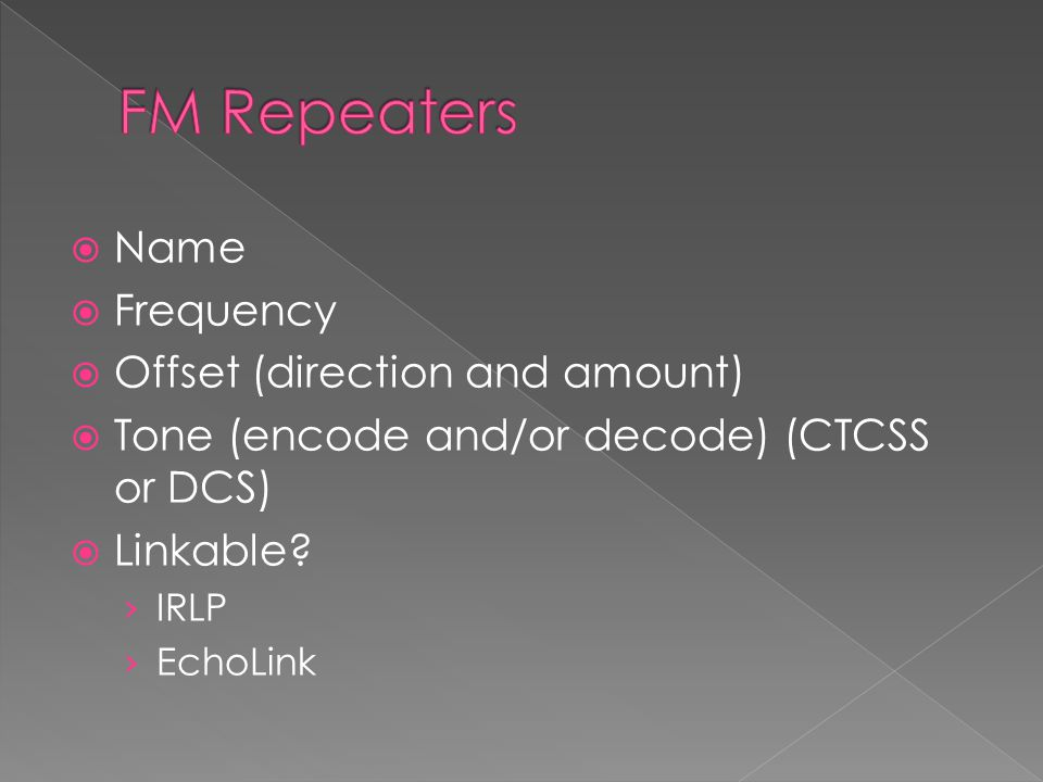  Name  Frequency  Offset (direction and amount)  Tone (encode and/or decode) (CTCSS or DCS)  Linkable? › IRLP › EchoLink
