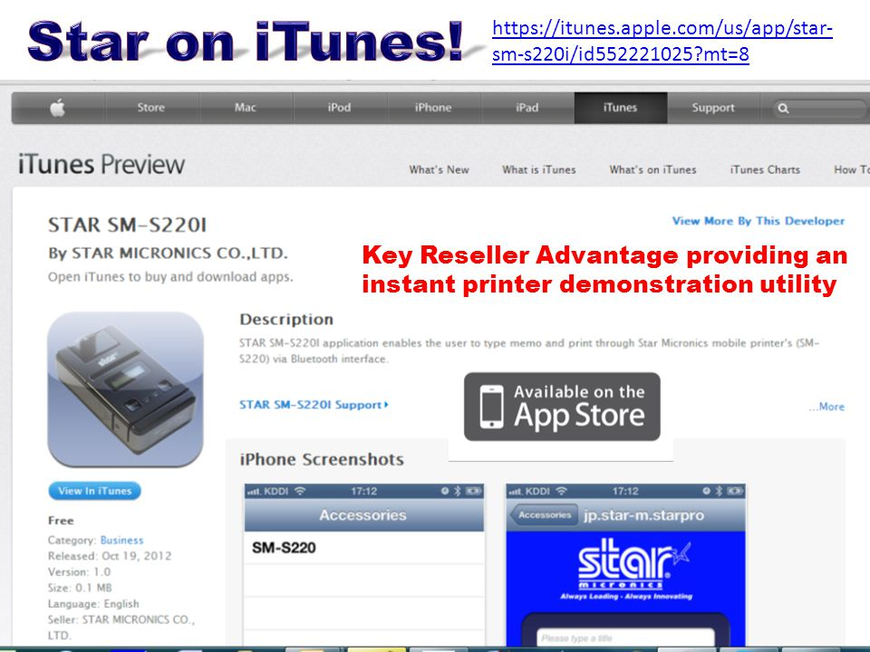 https://itunes.apple.com/us/app/star- sm-s220i/id552221025 mt=8 Key Reseller Advantage providing an instant printer demonstration utility