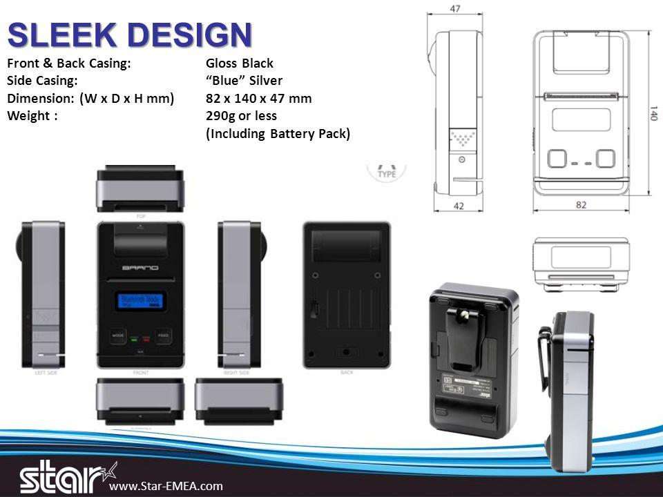 www.Star-EMEA.com SLEEK DESIGN SLEEK DESIGN Front & Back Casing: Gloss Black Side Casing: Blue Silver Dimension: (W x D x H mm) 82 x 140 x 47 mm Weight : 290g or less (Including Battery Pack)