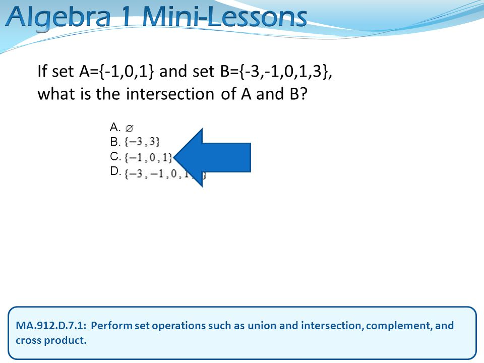 MA.912.D.7.1: Perform set operations such as union and intersection, complement, and cross product. If set A={-1,0,1} and set B={-3,-1,0,1,3}, what is