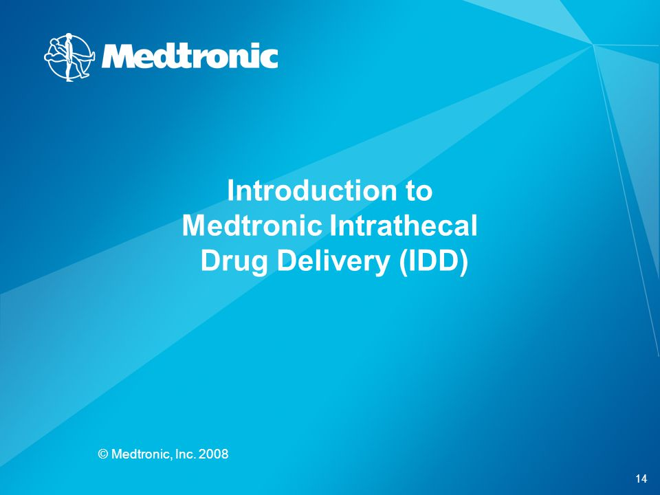14 © Medtronic, Inc. 2008 Introduction to Medtronic Intrathecal Drug Delivery (IDD)