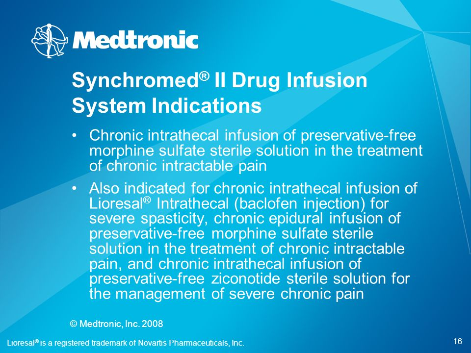 16 © Medtronic, Inc. 2008 Chronic intrathecal infusion of preservative-free morphine sulfate sterile solution in the treatment of chronic intractable