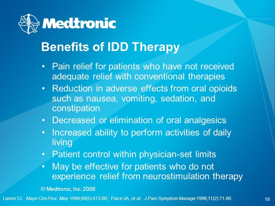 18 © Medtronic, Inc. 2008 Pain relief for patients who have not received adequate relief with conventional therapies Reduction in adverse effects from