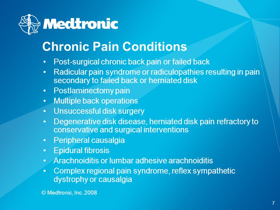 7 © Medtronic, Inc. 2008 Chronic Pain Conditions Post-surgical chronic back pain or failed back Radicular pain syndrome or radiculopathies resulting i