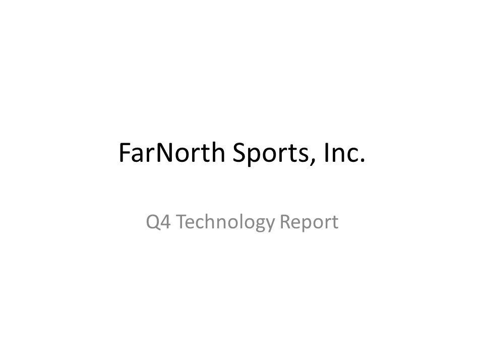 FarNorth Sports, Inc. Q4 Technology Report