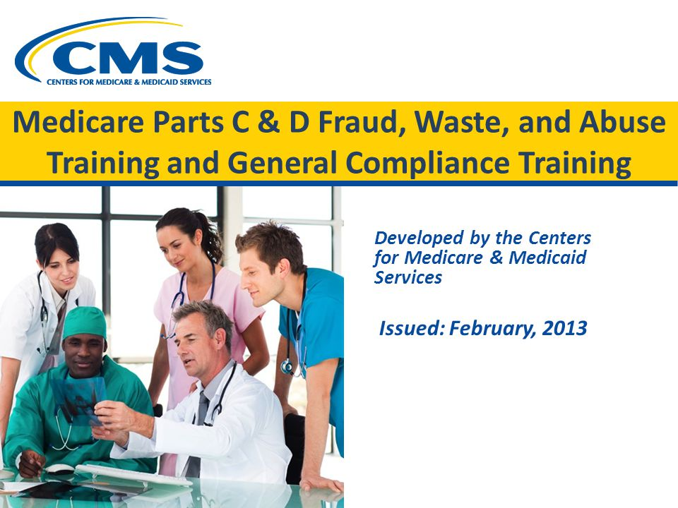 This training module consists of two parts: (1) Medicare Parts C & D Fraud, Waste, and Abuse (FWA) Training and (2) Medicare Parts C & D General Compliance Training.