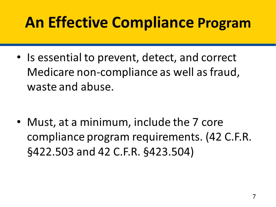 An Effective Compliance Program Is essential to prevent, detect, and correct Medicare non-compliance as well as fraud, waste and abuse. Must, at a min