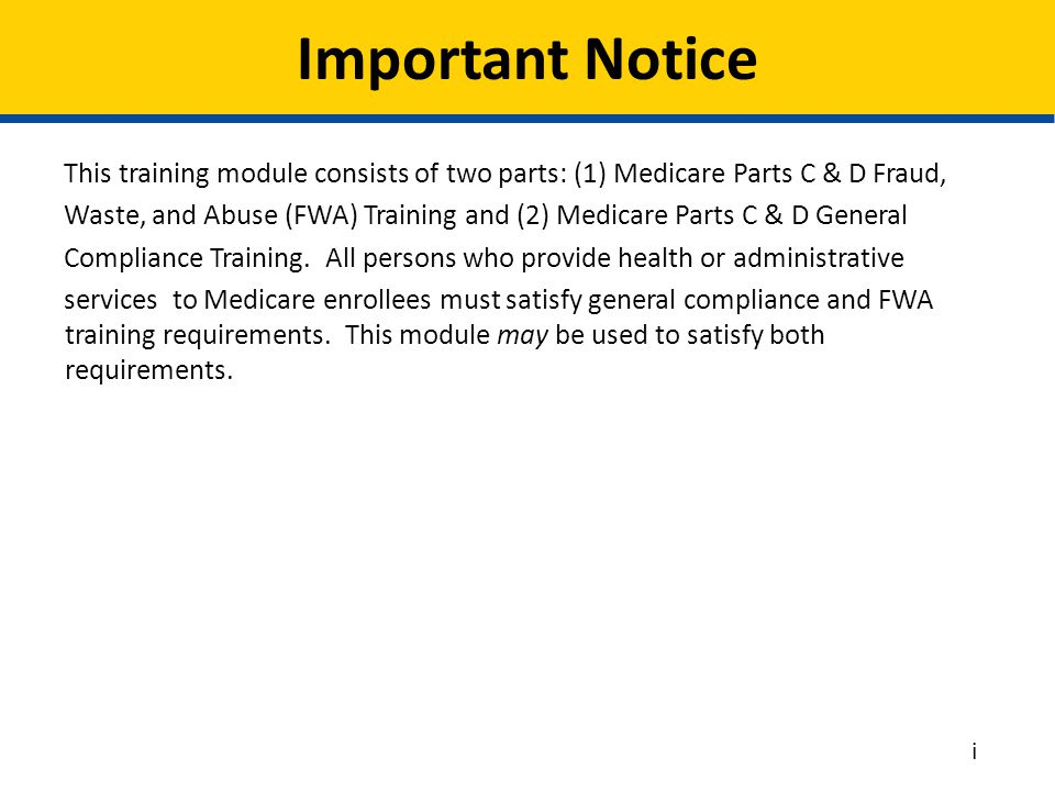 This training module consists of two parts: (1) Medicare Parts C & D Fraud, Waste, and Abuse (FWA) Training and (2) Medicare Parts C & D General Compl