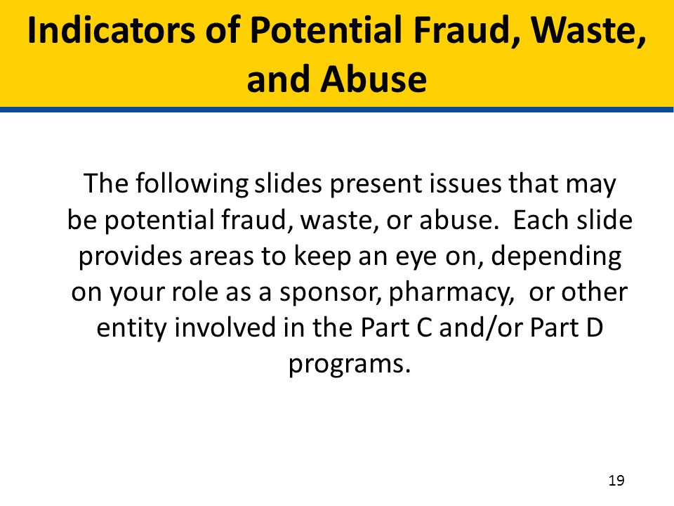 Indicators of Potential Fraud, Waste, and Abuse The following slides present issues that may be potential fraud, waste, or abuse. Each slide provides