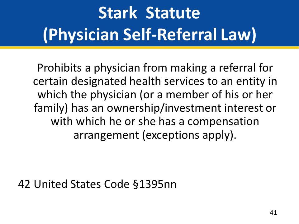 Stark Statute (Physician Self-Referral Law) Prohibits a physician from making a referral for certain designated health services to an entity in which