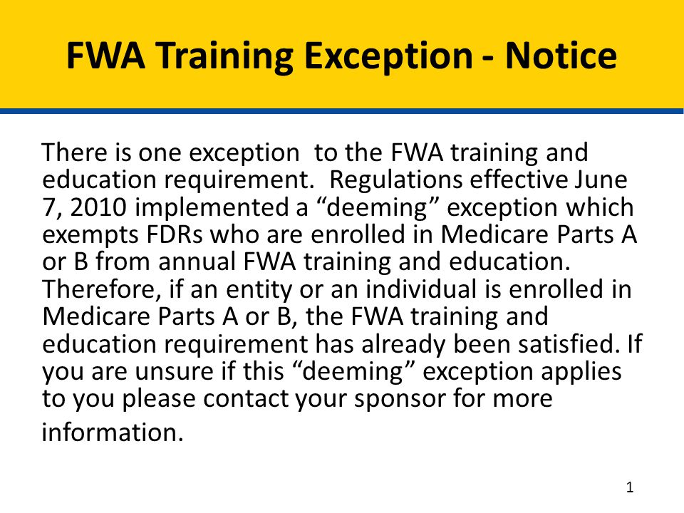 "There is one exception to the FWA training and education requirement. Regulations effective June 7, 2010 implemented a ""deeming"" exception which exemp"