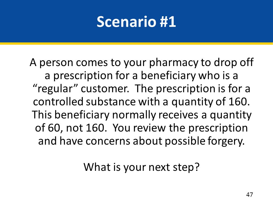"Scenario #1 A person comes to your pharmacy to drop off a prescription for a beneficiary who is a ""regular"" customer. The prescription is for a contro"