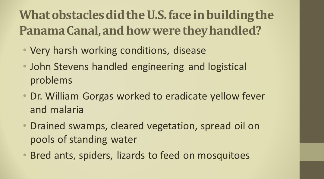 What obstacles did the U.S. face in building the Panama Canal, and how were they handled? Very harsh working conditions, disease John Stevens handled