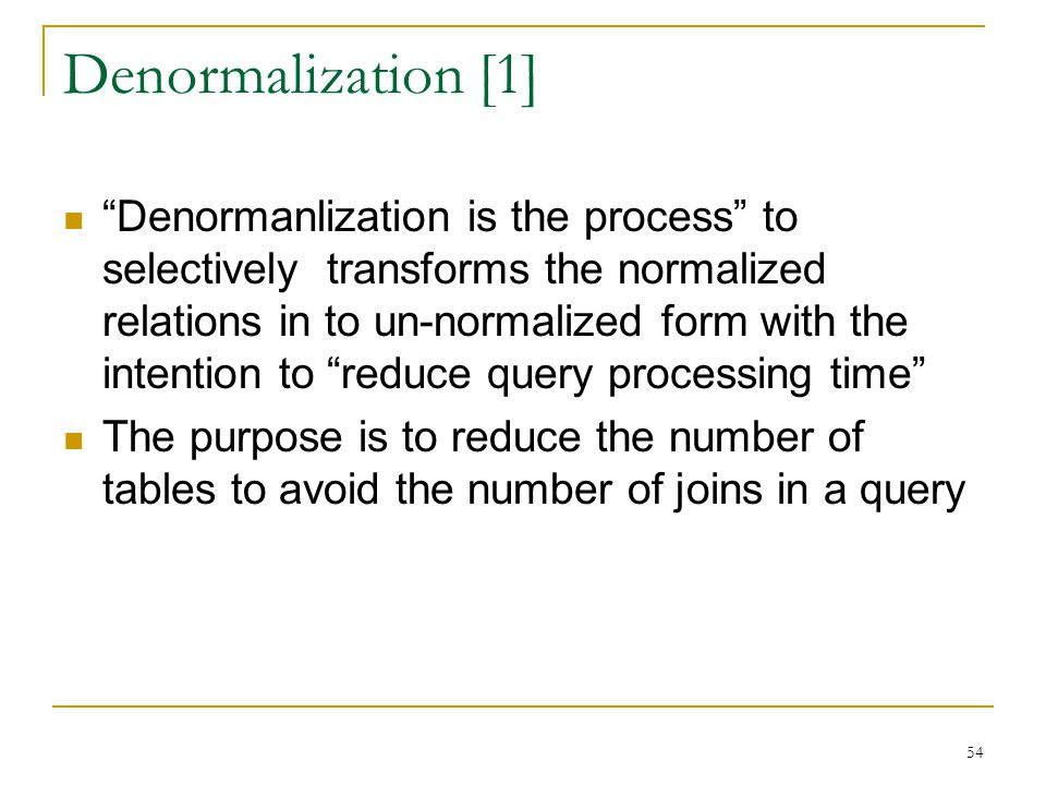 """Denormalization [1] """"Denormanlization is the process"""" to selectively transforms the normalized relations in to un-normalized form with the intention t"""