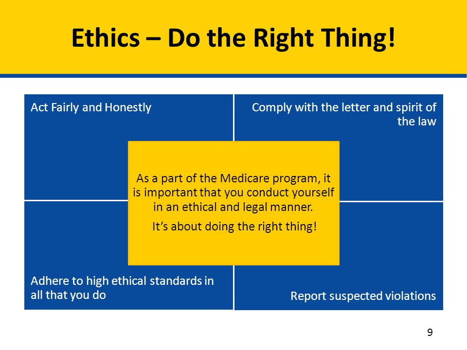 Ethics – Do the Right Thing! Act Fairly and HonestlyComply with the letter and spirit of the law Adhere to high ethical standards in all that you doRe