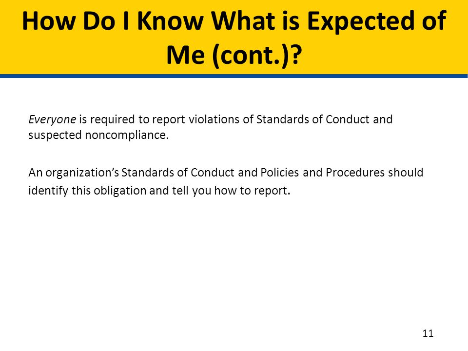 Everyone is required to report violations of Standards of Conduct and suspected noncompliance. An organization's Standards of Conduct and Policies and