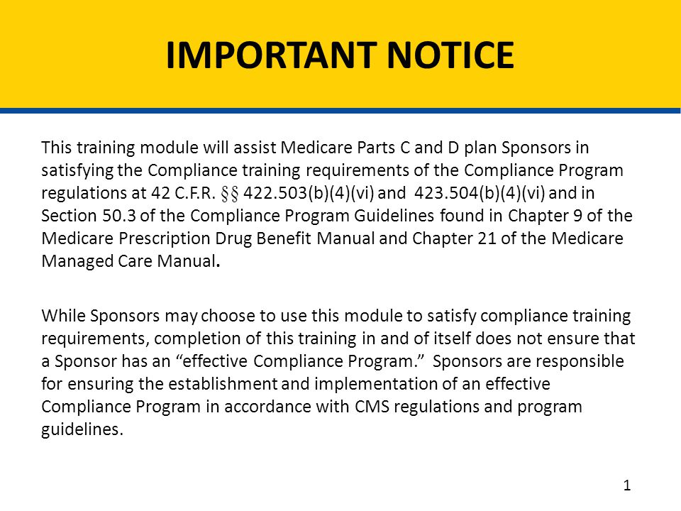 This training module will assist Medicare Parts C and D plan Sponsors in satisfying the Compliance training requirements of the Compliance Program reg