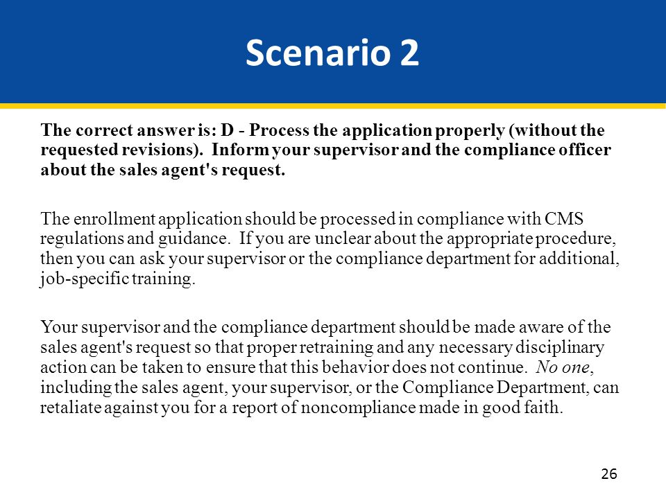 Scenario 2 The correct answer is: D - Process the application properly (without the requested revisions).