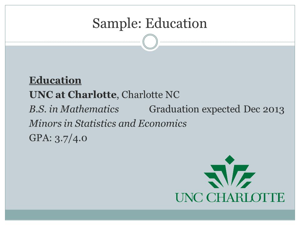 Sample: Education Education UNC at Charlotte, Charlotte NC B.S.