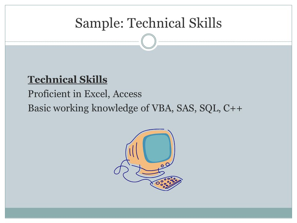 Sample: Technical Skills Technical Skills Proficient in Excel, Access Basic working knowledge of VBA, SAS, SQL, C++