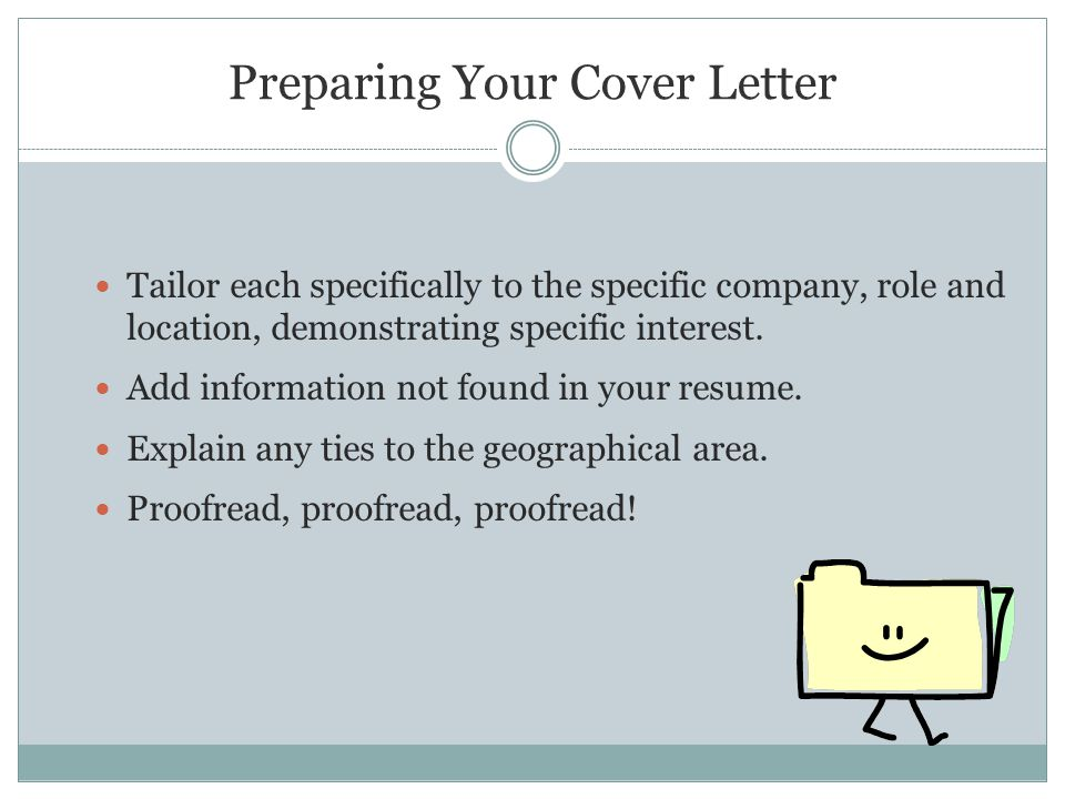 Preparing Your Cover Letter Tailor each specifically to the specific company, role and location, demonstrating specific interest.