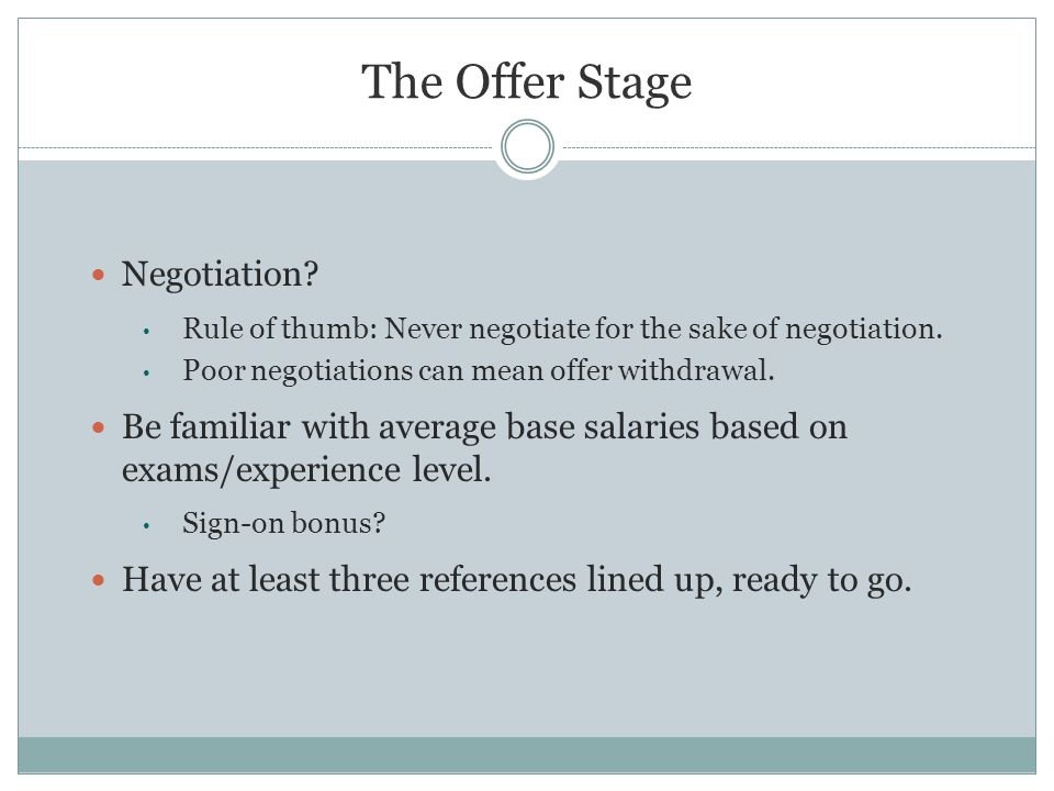 The Offer Stage Negotiation. Rule of thumb: Never negotiate for the sake of negotiation.