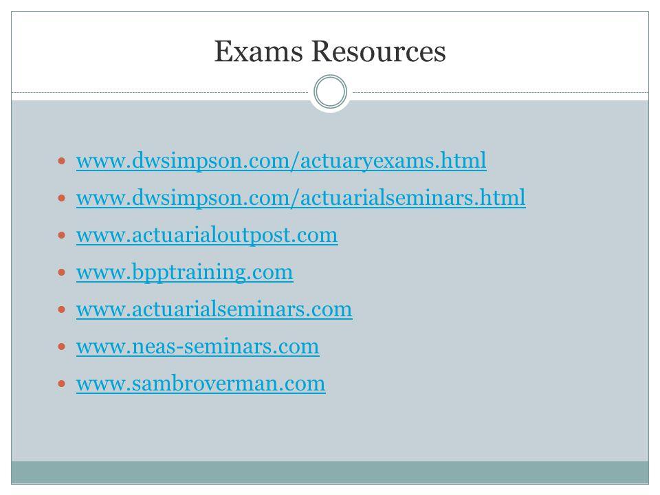 Exams Resources www.dwsimpson.com/actuaryexams.html www.dwsimpson.com/actuarialseminars.html www.actuarialoutpost.com www.bpptraining.com www.actuarialseminars.com www.neas-seminars.com www.sambroverman.com