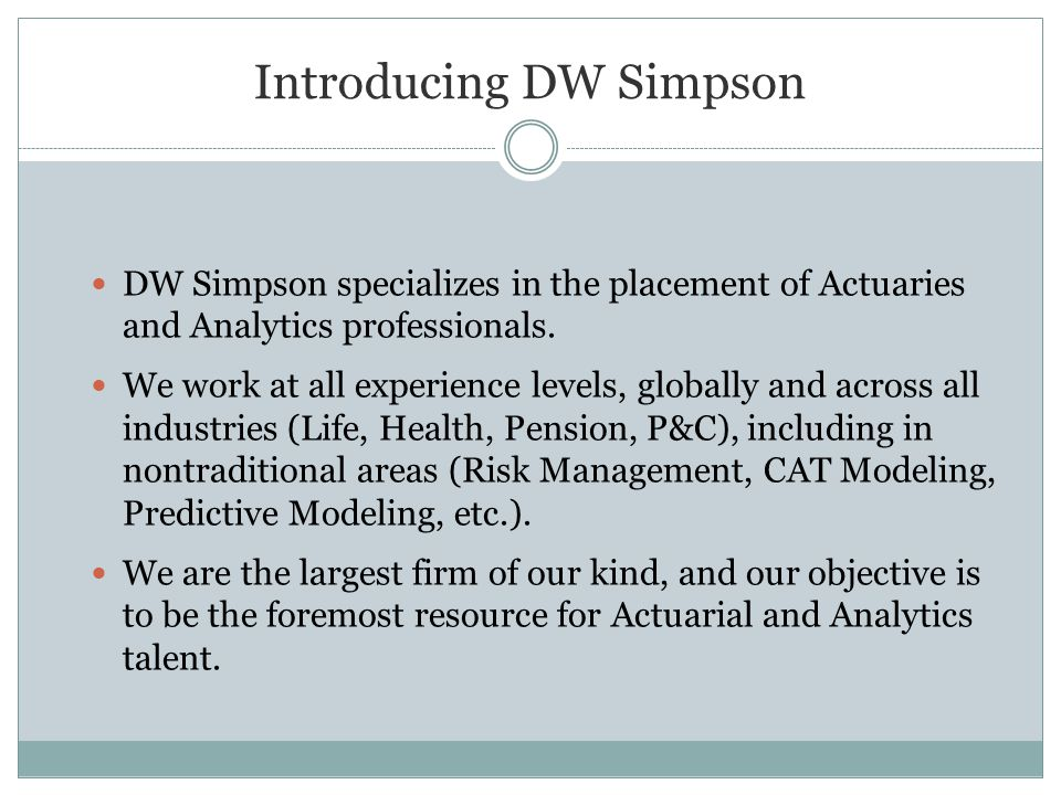 Introducing DW Simpson DW Simpson specializes in the placement of Actuaries and Analytics professionals.