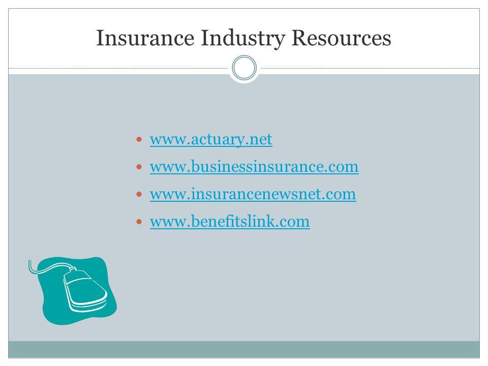 Insurance Industry Resources www.actuary.net www.businessinsurance.com www.insurancenewsnet.com www.benefitslink.com