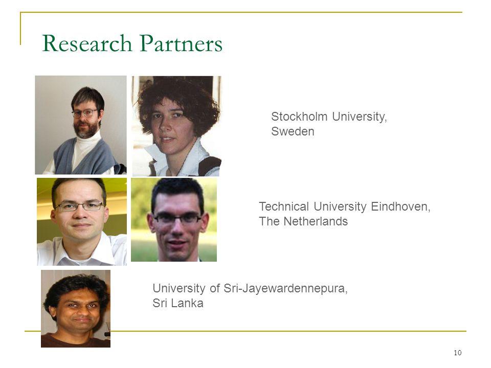 10 Research Partners Stockholm University, Sweden Technical University Eindhoven, The Netherlands University of Sri-Jayewardennepura, Sri Lanka