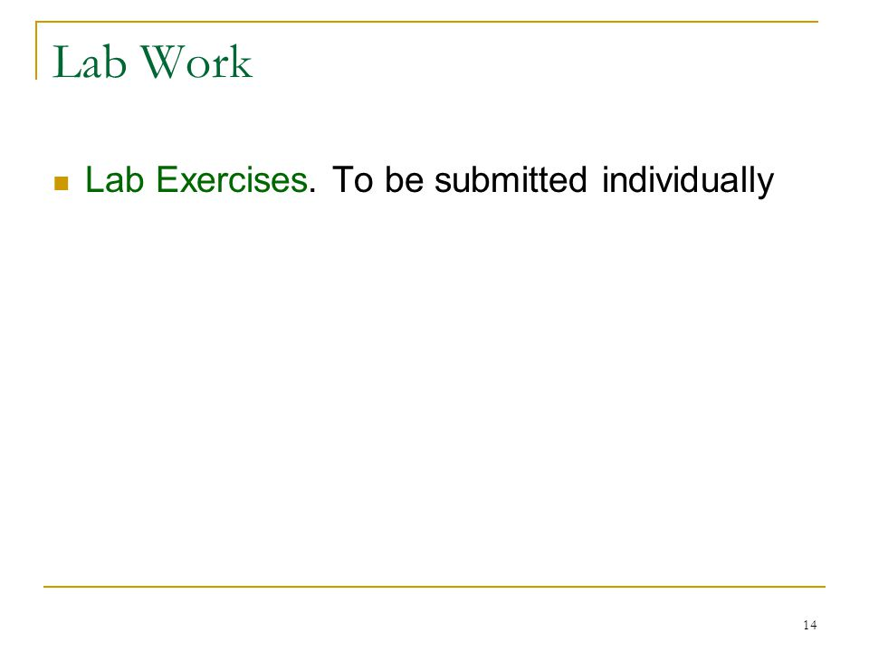 14 Lab Work Lab Exercises. To be submitted individually