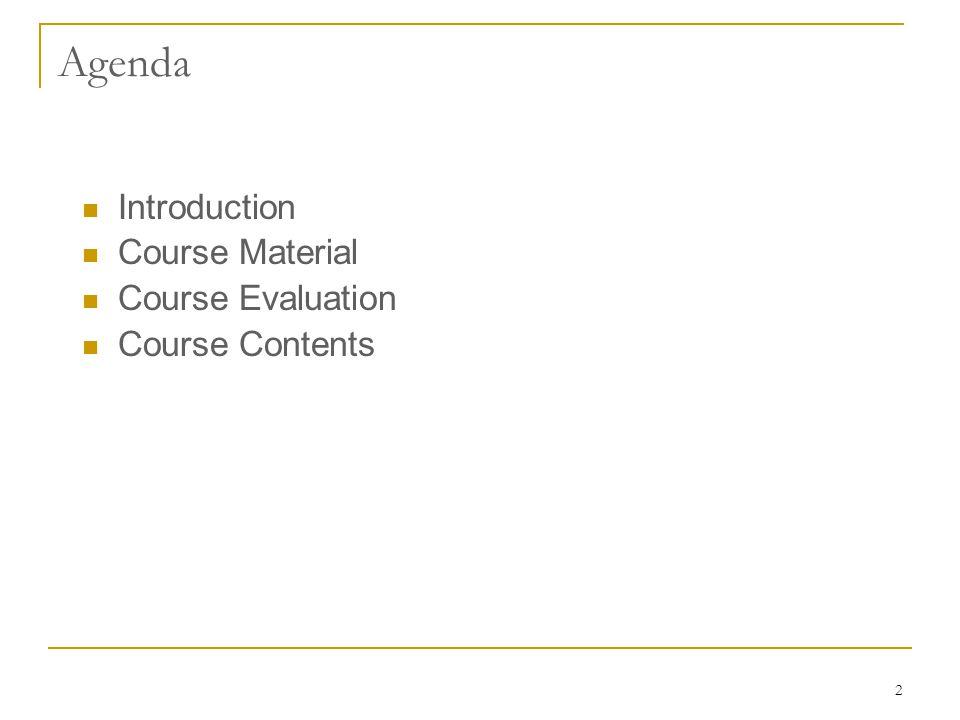 2 Agenda Introduction Course Material Course Evaluation Course Contents