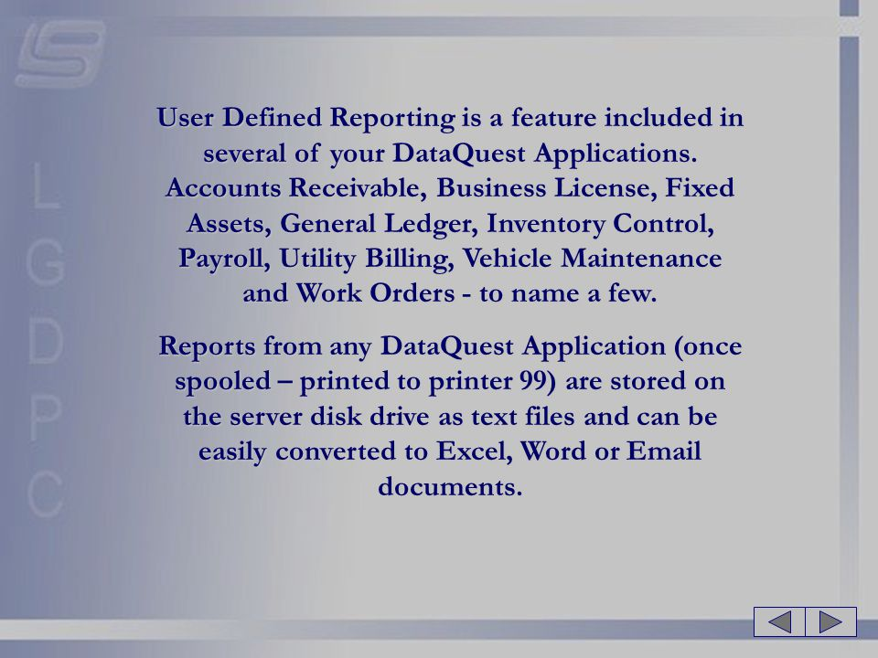 User Defined Reporting is a feature included in several of your DataQuest Applications. Accounts Receivable, Business License, Fixed Assets, General L