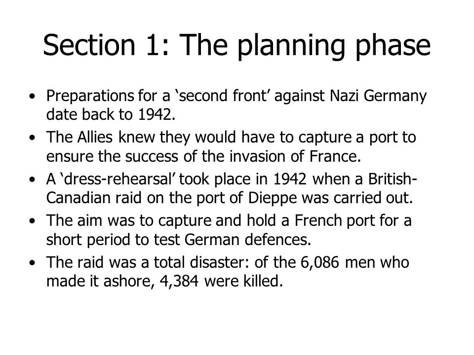 Section 1: The planning phase Preparations for a 'second front' against Nazi Germany date back to 1942. The Allies knew they would have to capture a p