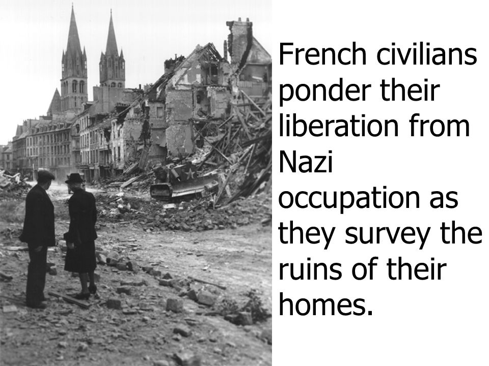 French civilians ponder their liberation from Nazi occupation as they survey the ruins of their homes.