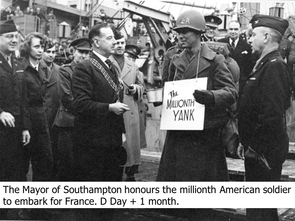 The Mayor of Southampton honours the millionth American soldier to embark for France. D Day + 1 month.