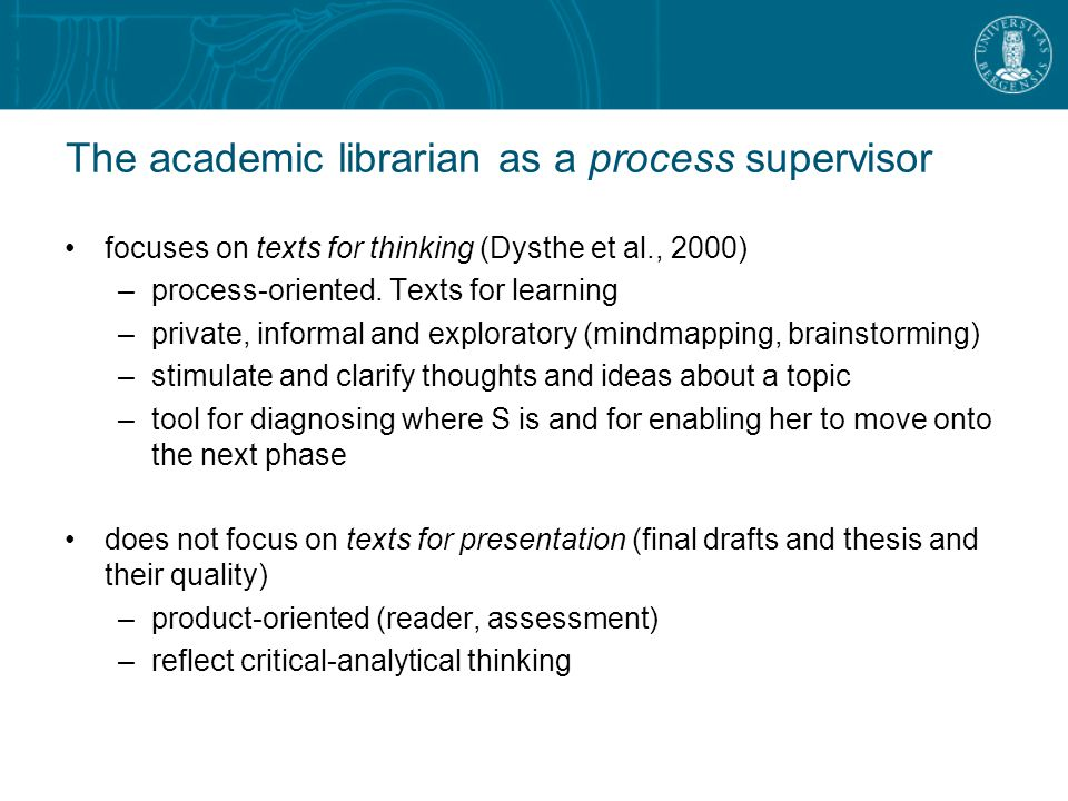 The academic librarian as a process supervisor focuses on texts for thinking (Dysthe et al., 2000) –process-oriented.