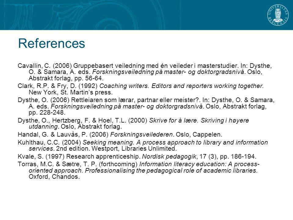 References Cavallin, C. (2006) Gruppebasert veiledning med én veileder i masterstudier.