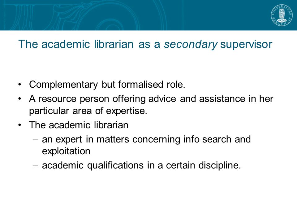 The academic librarian as a secondary supervisor Complementary but formalised role.