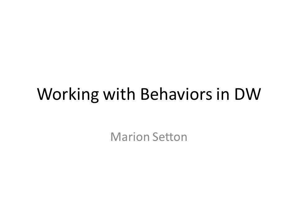 Working with Behaviors in DW Marion Setton