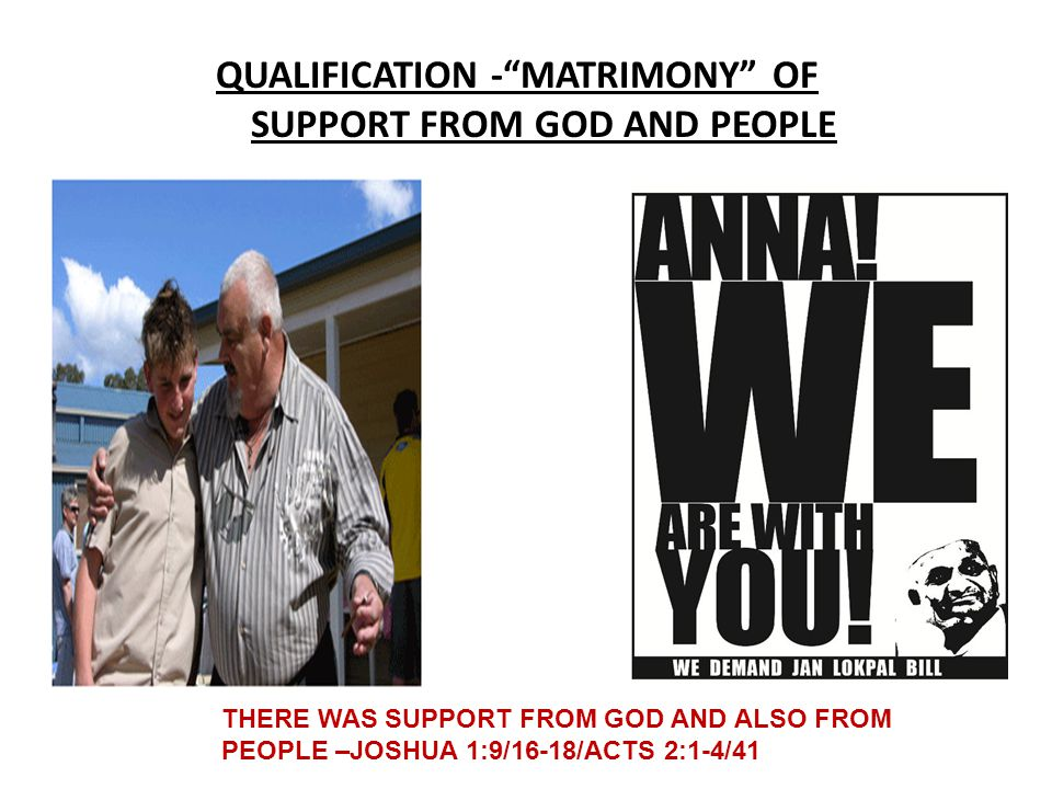 "QUALIFICATION -""MATRIMONY"" OF SUPPORT FROM GOD AND PEOPLE THERE WAS SUPPORT FROM GOD AND ALSO FROM PEOPLE –JOSHUA 1:9/16-18/ACTS 2:1-4/41"