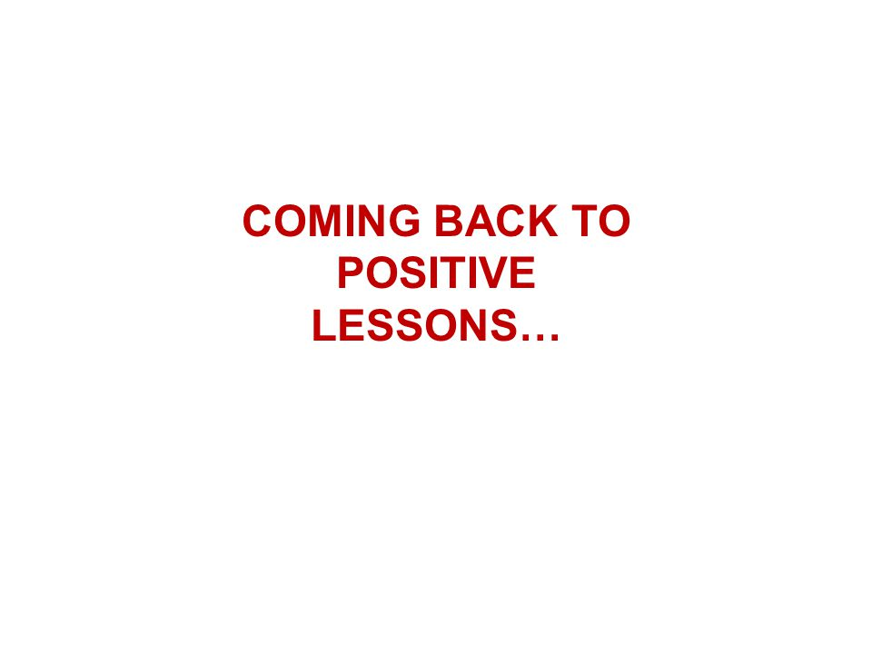 COMING BACK TO POSITIVE LESSONS…