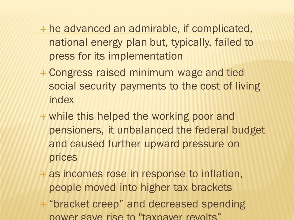  he advanced an admirable, if complicated, national energy plan but, typically, failed to press for its implementation  Congress raised minimum wage