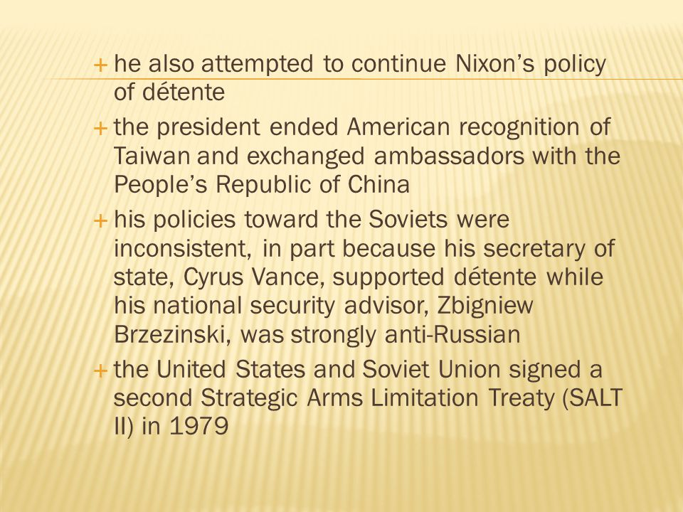  he also attempted to continue Nixon's policy of détente  the president ended American recognition of Taiwan and exchanged ambassadors with the Peop