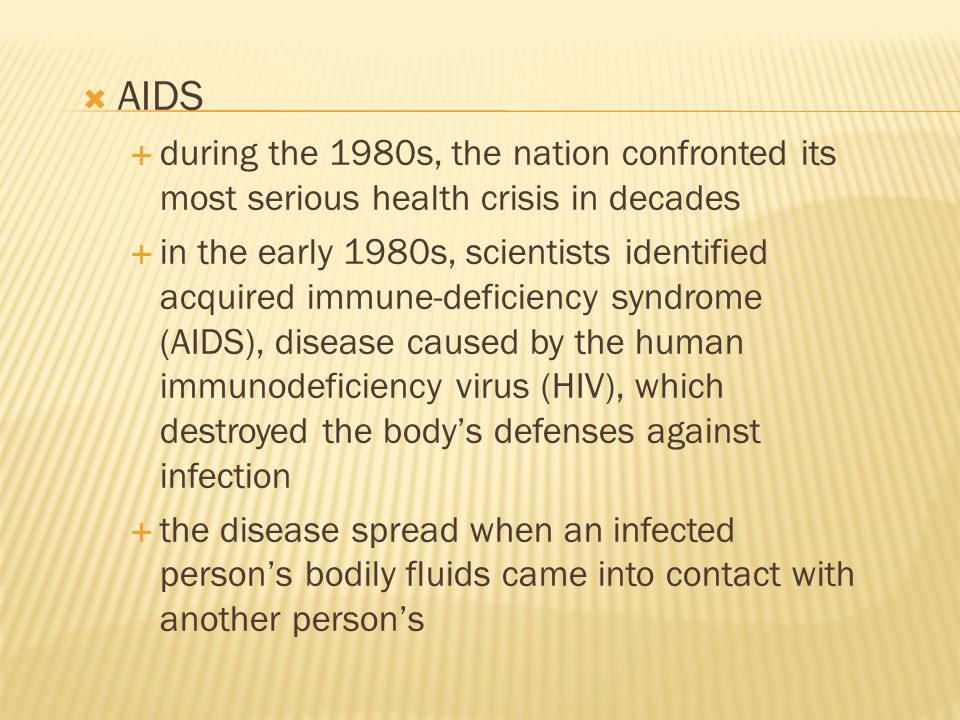  AIDS  during the 1980s, the nation confronted its most serious health crisis in decades  in the early 1980s, scientists identified acquired immune
