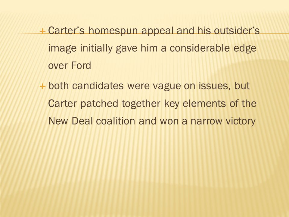  Carter's homespun appeal and his outsider's image initially gave him a considerable edge over Ford  both candidates were vague on issues, but Carte